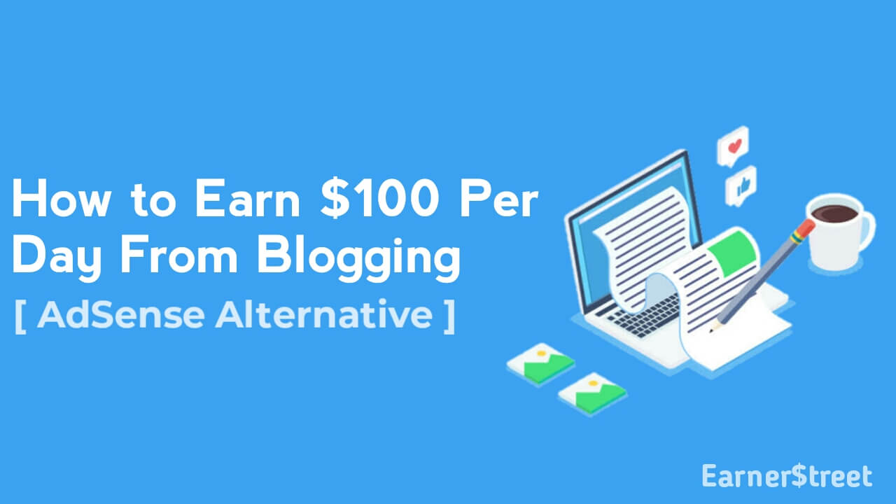 How to Earn $100 Per Day From Blogging [AdSense Alternative